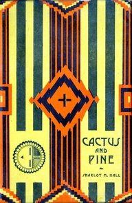 The UA's Special Collections and the Lockett family each contributed to an exhibition hosted by the UA Poetry Center, which includes original materials and published works by Sharlot Hall and Hattie Greene Lockett. (Photo credit: Sharlot Hall. Cactus and Pine: Songs of the Southwest. Second Edition, Revised and Expanded. Phoenix: Arizona Republican Print Shop, 1924.)