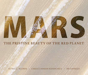 """Mars: The Pristine Beauty of the Red Planet,"" by Alfred McEwen, Candice Hansen-Koharcheck and Ari Espinoza, is published by UA Press and available at bookstores and online for $75."