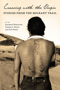 """""""Crossing with the Virgin: Stories from the Migrant Trail"""" was written by Kathryn Ferguson, Norma A. Price and Ted Parks."""