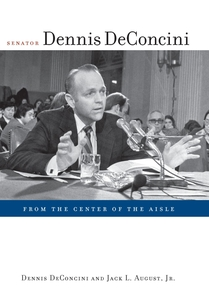 """Senator Dennis DeConcini: From the Center of the Aisle"" was published by the UA Press in 2006."