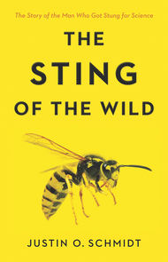 "In his recent book, the ""King of Sting"" Justin Schmidt describes his adventures with insects and the pain scale that has made him an entomological celebrity."