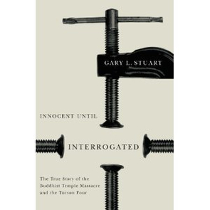 """With the U.S. Supreme Court set to hear the Johnathan Doody case, Gary L. Stuart's book, """"Innocent Until Interrogated: The True Story of the Buddhist Temple Massacre and the Tucson Four,"""" is quite timely. Stuart's book speaks to interrogation techniques while flashing a light on false interrogations in the face of police coercion."""