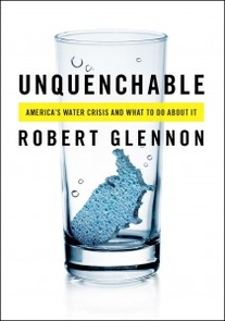 "Robert Glennon's ""Unquenchable: American's Water Crisis and What We Can Do About It"" was published in April."