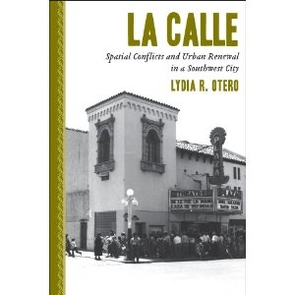 """Lydia Otero's book, """"La Calle,"""" or the street, captures the voices of the late 1960s in Tucson, analyzing the historical narratives of those who recall a renewal project and its effects upon the community."""