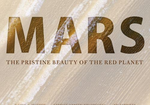 """""""Mars: The Pristine Beauty of the Red Planet,"""" by Alfred McEwen, Candice Hansen-Koharcheck and Ari Espinoza, is published by UA Press and available at bookstores and online for $75."""