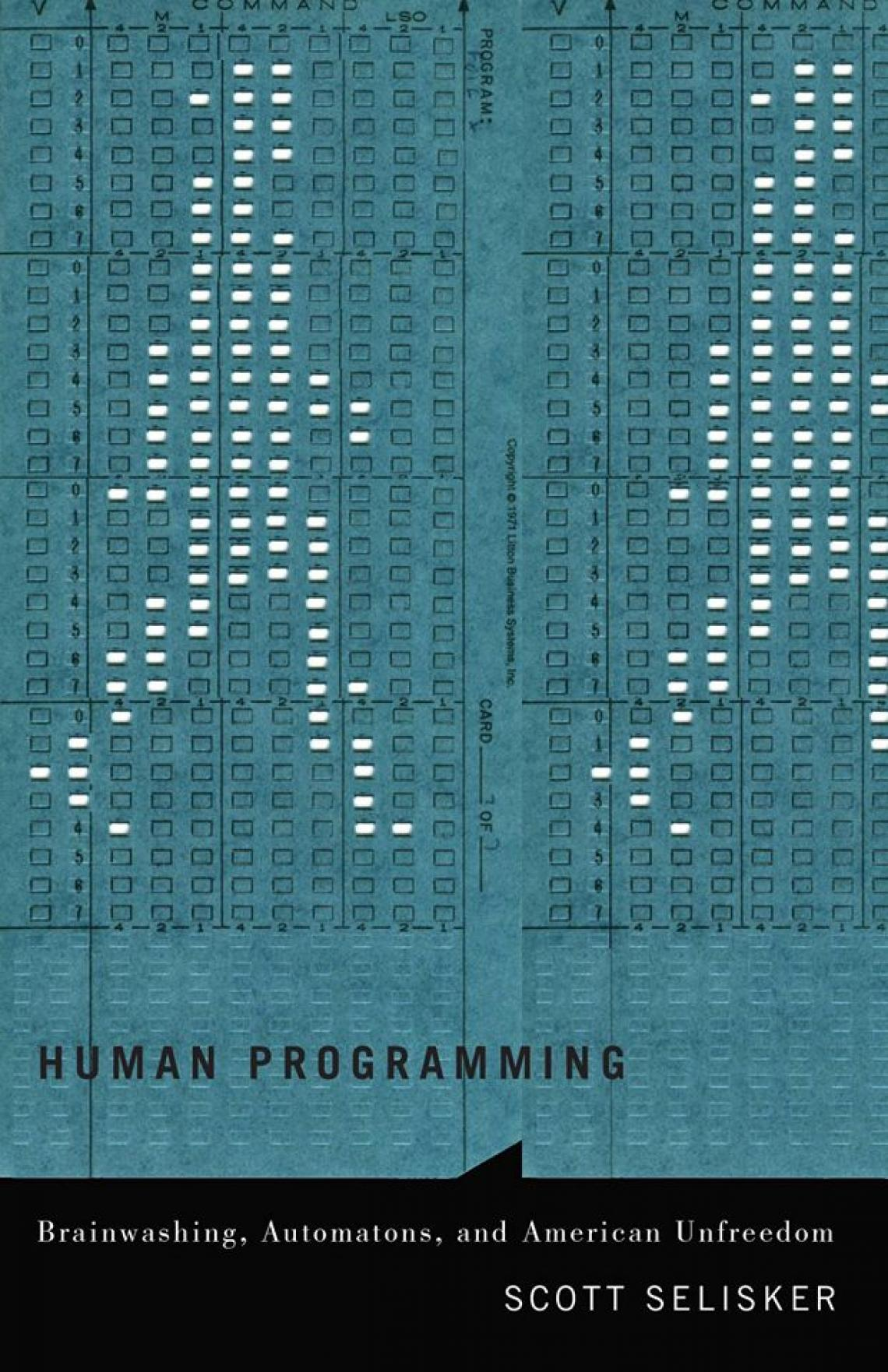 """Human Programming: Brainwashing, Automatons and American Unfreedom"" by UA assistant professor Scott Selisker was published Aug. 1."